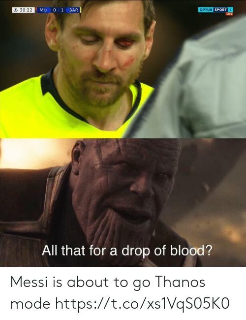 Soccer, Live, and Messi: < 30:22  MU 0 1 BAR  SPORT  OPTUS  LIVE   All that for a drop of blood? Messi is about to go Thanos mode https://t.co/xs1VqS05K0