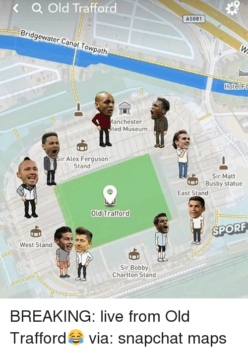 Alex Ferguson: < a Old Trafford  A5081  Bridgewater Canal Towpath  gewate  Hotel F  lanchester  ted Museum  ir Alex Ferguson  Stand  Sir Matt  Busby statue  East Stand  Old Trafford  SPORF  West Stand  Sir Bobby  Charlton Stand  Chartton BREAKING: live from Old Trafford😂 via: snapchat maps