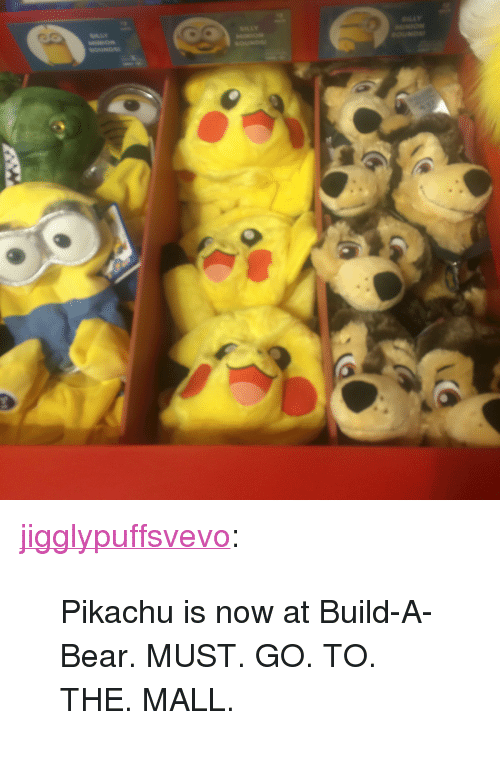 "Build a Bear: <p><a class=""tumblr_blog"" href=""http://jigglypuffsvevo.tumblr.com/post/135702693453"" target=""_blank"">jigglypuffsvevo</a>:</p> <blockquote> <p>Pikachu is now at Build-A-Bear. MUST. GO. TO. THE. MALL.</p> </blockquote>"