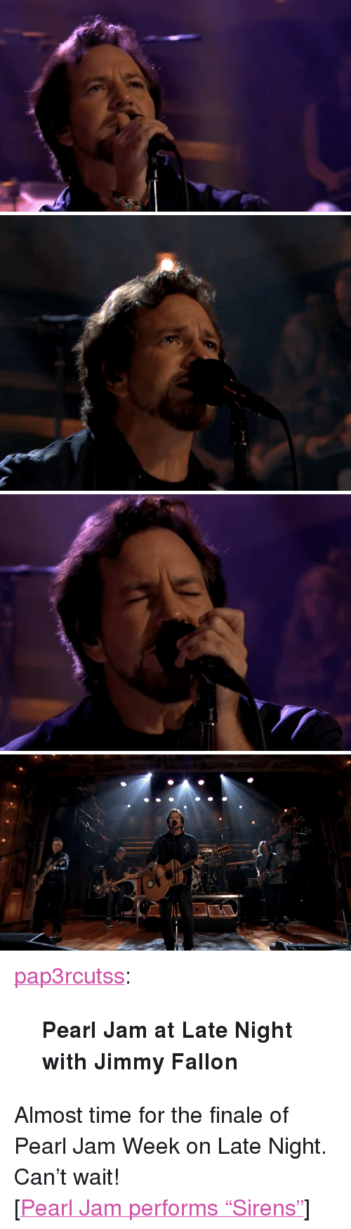 "pearl jam: <p><a class=""tumblr_blog"" href=""http://pap3rcutss.tumblr.com/post/65026293040/pearl-jam-at-late-night-with-jimmy-fallon"" target=""_blank"">pap3rcutss</a>:</p> <blockquote> <p><strong>Pearl Jam at Late Night with Jimmy Fallon</strong></p> </blockquote> <p>Almost time for the finale of Pearl Jam Week on Late Night. Can&rsquo;t wait!</p> <p>[<a href=""http://www.latenightwithjimmyfallon.com/blogs/2013/10/pearl-jam-sirens/"" target=""_blank"">Pearl Jam performs &ldquo;Sirens&rdquo;</a>]</p>"