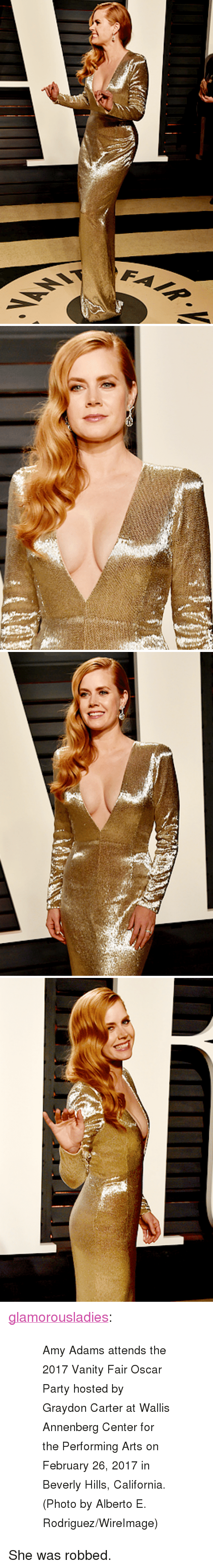 "vanity fair: <p><a href=""http://glamorousladies.tumblr.com/post/157769090312/amy-adams-attends-the-2017-vanity-fair-oscar-party"" class=""tumblr_blog"">glamorousladies</a>:</p><blockquote><blockquote><p><small>   Amy Adams attends the 2017 Vanity Fair Oscar Party hosted by Graydon Carter at Wallis Annenberg Center for the Performing Arts on February 26, 2017 in Beverly Hills, California. (Photo by Alberto E. Rodriguez/WireImage)  </small><br/></p></blockquote></blockquote>  <p>She was robbed.</p>"