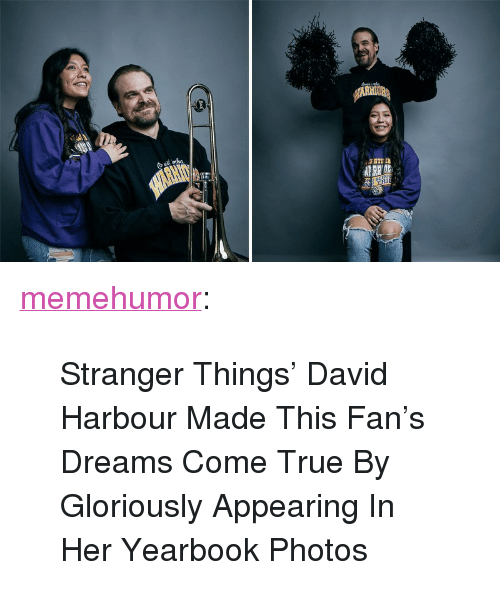 "dreams come true: <p><a href=""http://memehumor.net/post/169696261092/stranger-things-david-harbour-made-this-fans"" class=""tumblr_blog"">memehumor</a>:</p>  <blockquote><p>Stranger Things' David Harbour Made This Fan's Dreams Come True By Gloriously Appearing In Her Yearbook Photos</p></blockquote>"