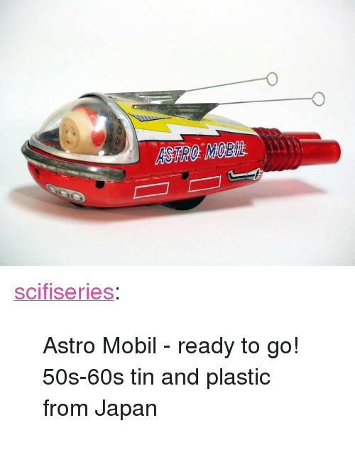 "Mobil: <p><a href=""http://scifiseries.tumblr.com/post/164255122784/astro-mobil-ready-to-go-50s-60s-tin-and-plastic"" class=""tumblr_blog"">scifiseries</a>:</p>  <blockquote><p>Astro Mobil - ready to go! 50s-60s tin and plastic from Japan</p></blockquote>"
