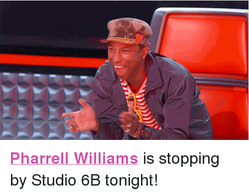 "Pharrell Williams: <p><a href=""http://www.nbc.com/the-tonight-show/filters/guests/115876"" target=""_blank""><b>Pharrell Williams</b></a> is stopping by Studio 6B tonight!<br/></p>"