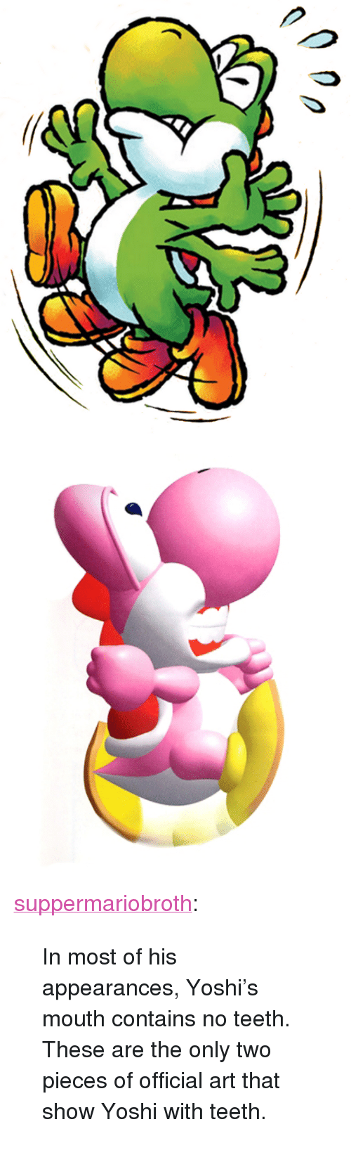 """Tumblr, Yoshi, and Blog: <p><a href=""""http://www.suppermariobroth.com/post/156040393565/in-most-of-his-appearances-yoshis-mouth-contains"""" class=""""tumblr_blog"""">suppermariobroth</a>:</p><blockquote><p>In most of his appearances, Yoshi's mouth contains no teeth. These are the only two pieces of official art that show Yoshi with teeth.</p></blockquote>"""