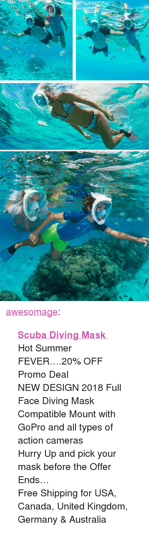 """Sports, Tumblr, and GoPro: <p><a href=""""https://awesomage.tumblr.com/post/174444925745/scuba-diving-mask-hot-summer-fever20-off"""" class=""""tumblr_blog"""">awesomage</a>:</p><blockquote> <p><b><a href=""""https://shoppinggeek-store.com/collections/water-sports-gear/products/scuba-diving-mask-scuba-full-face-snorkeling-mask-underwater-anti-fog-snorkeling-mask-for-swimming-spearfishing-scuba-diving"""">  Scuba Diving Mask   </a></b><br/></p> <p style="""""""">  Hot Summer FEVER….20% OFF Promo Deal<br/>NEW DESIGN 2018 Full Face Diving Mask <br/>Compatible Mount with GoPro and all types of action cameras<br/>Hurry Up and pick your mask before the Offer Ends…<br/>Free Shipping for USA, Canada, United Kingdom, Germany &amp; Australia  <br/></p> </blockquote>"""
