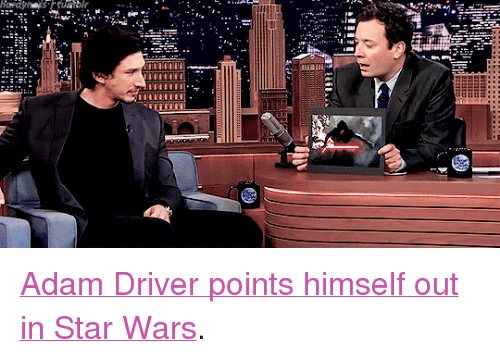 """Adam Driver: <p><a href=""""https://www.youtube.com/watch?v=ow7CbiunX0c"""" target=""""_blank"""">Adam Driver points himself out in Star Wars</a>.</p>"""