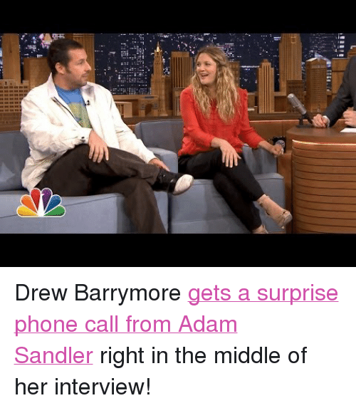 """Drew Barrymore: <p><span>Drew Barrymore <a href=""""https://www.youtube.com/watch?v=aVAf7eCpMC4&amp;list=UU8-Th83bH_thdKZDJCrn88g"""" target=""""_blank"""">gets a surprise phone call from Adam Sandler</a></span><span>right in the middle of her interview!</span></p>"""