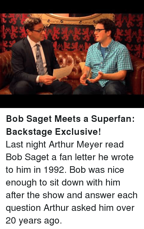 Arthur, Bob Saget, and Strong: <p><strong>Bob Saget Meets a Superfan: Backstage Exclusive!</strong></p> <p>Last night Arthur Meyer read Bob Saget a fan letter he wrote to him in 1992. Bob was nice enough to sit down with him after the show and answer each question Arthur asked him over 20 years ago.</p>
