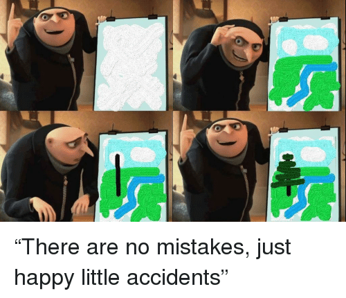 No Mistakes: <p>&ldquo;There are no mistakes, just happy little accidents&rdquo;</p>