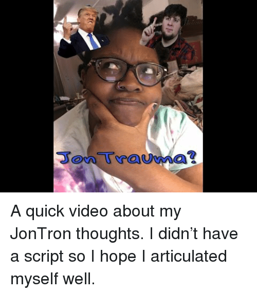 jontron: <p>A quick video about my JonTron thoughts.I didn&rsquo;t have a script so I hope I articulated myself well. </p>