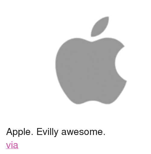 "Apple, Target, and Http: <p>Apple. Evilly awesome.<br/><a target=""_blank"" href=""http://www.likecool.com/GifApple_Logo--Pic--Gear.html?utm_source=feedburner&amp;utm_medium=feed&amp;utm_campaign=Feed%3A+Likecool+%28Likecool%2C+coolest+gadget+magazine%29"">via</a> </p>"