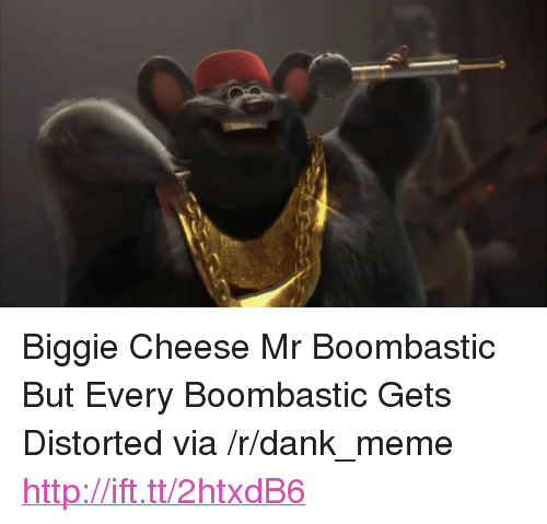 "Dank, Meme, and Http: <p>Biggie Cheese Mr Boombastic But Every Boombastic Gets Distorted via /r/dank_meme <a href=""http://ift.tt/2htxdB6"">http://ift.tt/2htxdB6</a></p>"