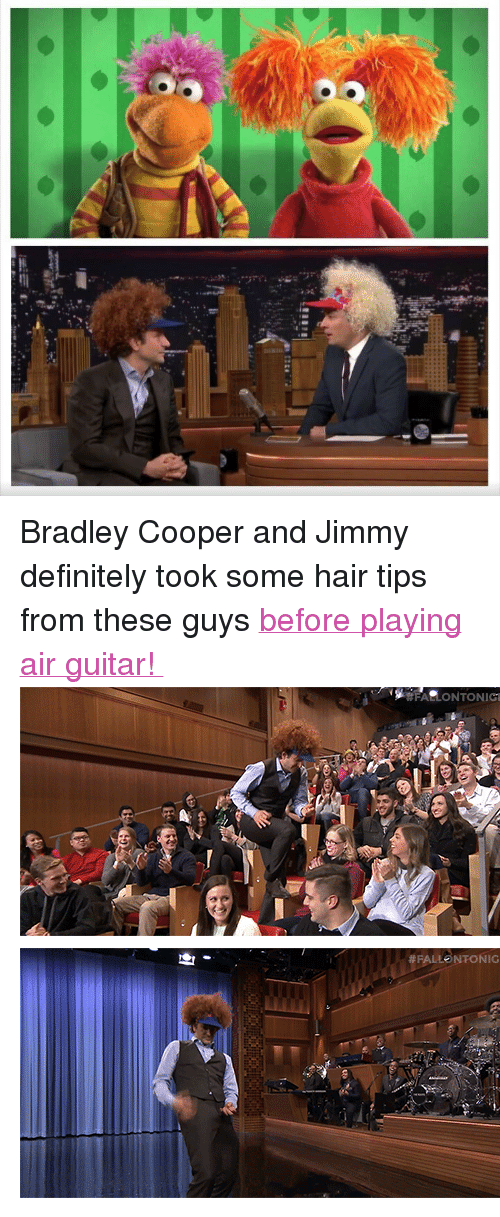 "Definitely, Gif, and Target: <p>Bradley Cooper and Jimmy definitely took some hair tips from these guys <a href=""https://www.youtube.com/watch?v=R1dW8M4EqYY"" target=""_blank"">before playing air guitar! </a></p> <p><img alt="""" src=""https://78.media.tumblr.com/0dc1cec26f377666e15401edaf0f4584/tumblr_nhq872TxiT1qhub34o3_500.gif""/></p> <p><img alt="""" src=""https://78.media.tumblr.com/ab2f03349000f2dcf9473a655a6d9e81/tumblr_nhq872TxiT1qhub34o1_500.gif""/></p>"