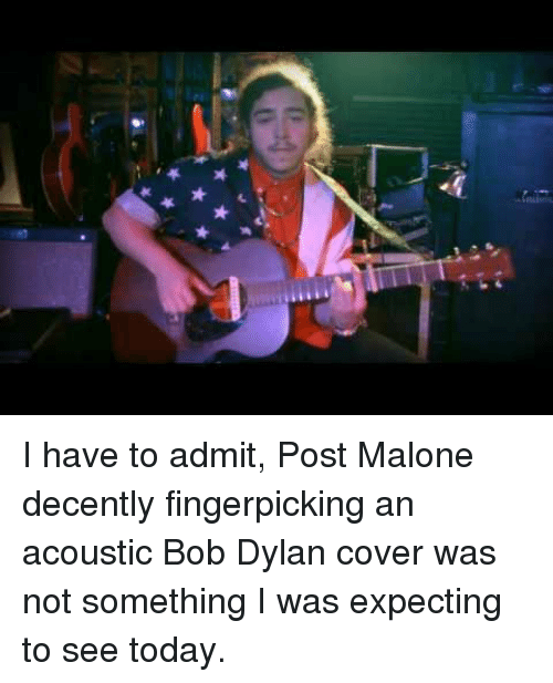 Bob Dylan: <p>I have to admit, Post Malone decently fingerpicking an acoustic Bob Dylan cover was not something I was expecting to see today.</p>