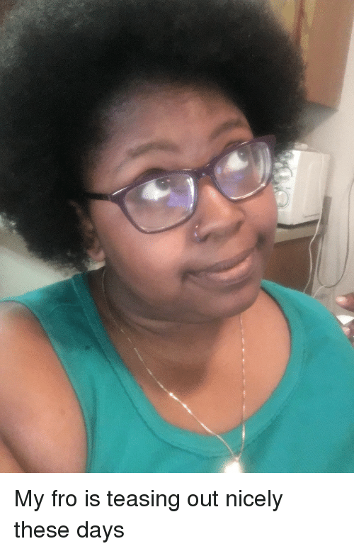 teasing: <p>My fro is teasing out nicely these days</p>