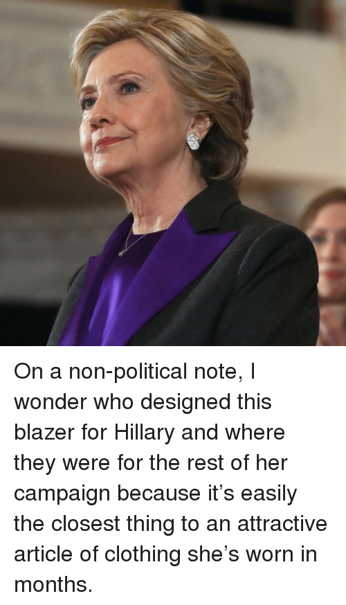 Wonder, Her, and Rest: <p>On a non-political note, I wonder who designed this blazer for Hillary and where they were for the rest of her campaign because it&rsquo;s easily the closest thing to an attractive article of clothing she&rsquo;s worn in months.</p>