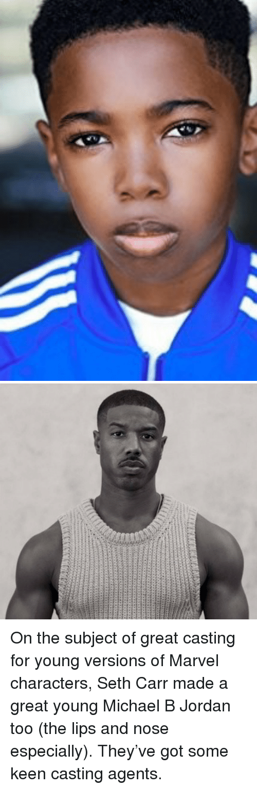 Michael B. Jordan: <p>On the subject of great casting for young versions of Marvel characters, Seth Carr made a great young Michael B Jordan too (the lips and nose especially). They've got some keen casting agents.</p>
