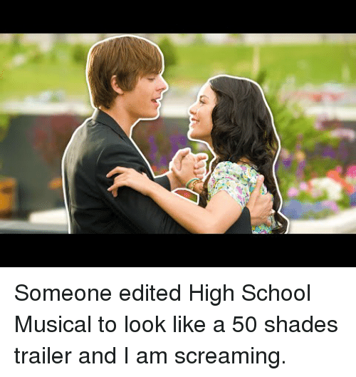 High School Musical: <p>Someone edited High School Musical to look like a 50 shades trailer and I am screaming.</p>