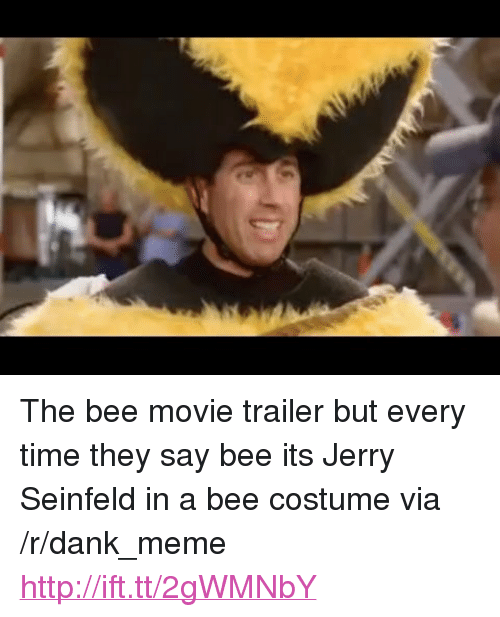 """Jerry Seinfeld: <p>The bee movie trailer but every time they say bee its Jerry Seinfeld in a bee costume via /r/dank_meme <a href=""""http://ift.tt/2gWMNbY"""">http://ift.tt/2gWMNbY</a></p>"""