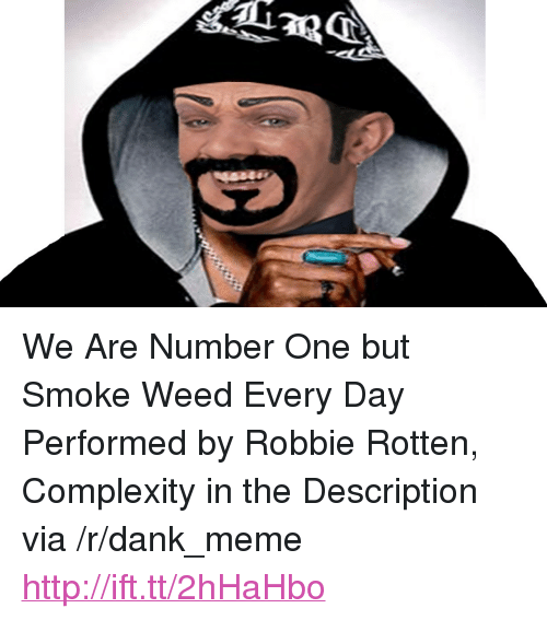 """smoke weed every day: <p>We Are Number One but Smoke Weed Every Day Performed by Robbie Rotten, Complexity in the Description via /r/dank_meme <a href=""""http://ift.tt/2hHaHbo"""">http://ift.tt/2hHaHbo</a></p>"""