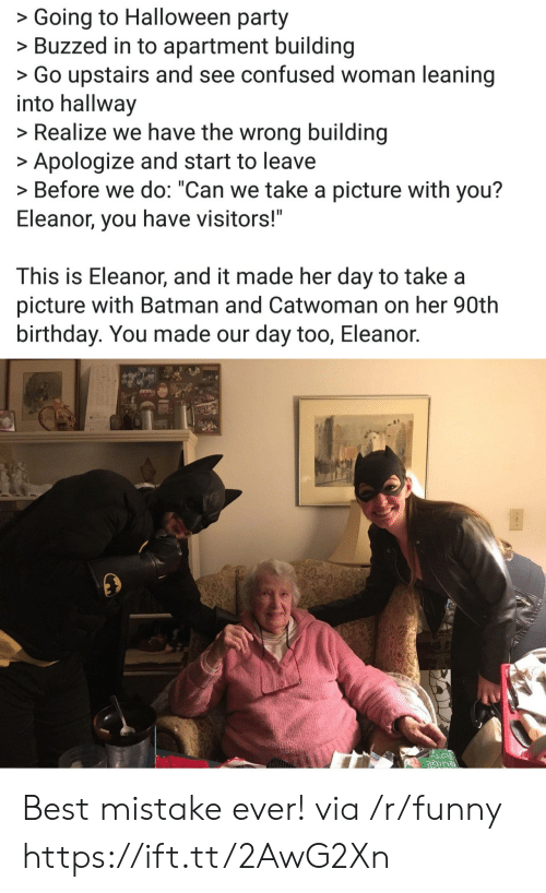 """Batman, Birthday, and Confused: >Going to Halloween party  >Buzzed in to apartment building  >Go upstairs and see confused woman leaning  into hallway  >Realize we have the wrong building  Apologize and start to leave  > Before we do: """"Can we take a picture with you?  Eleanor, you have visitors!""""  This is Eleanor, and it made her day to take a  picture with Batman and Catwoman on her 90th  birthday. You made our day too, Eleanor. Best mistake ever! via /r/funny https://ift.tt/2AwG2Xn"""