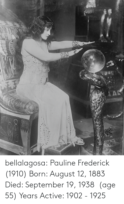 Age: АЛК  25. bellalagosa: Pauline Frederick  (1910) Born: August 12, 1883 Died: September 19, 1938  (age 55) Years Active: 1902 - 1925