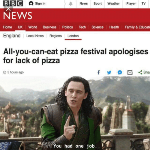 England, Family, and News: ВВС  Sign in  News  Sport Weather iPlayer TV  NEWS  Home UK World Business Politics Tech Science Health Family& Educati  England Local News Regions London  All-you-can-eat pizza festival apologises  for lack of pizza  Sha  O5 hours ago  You had one job.