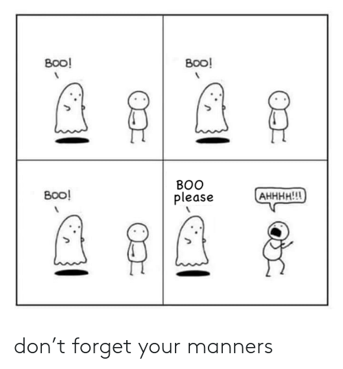 Manners: Вoo!  Вoo!  ВОO  Вoo!  (АННН!!  please don't forget your manners