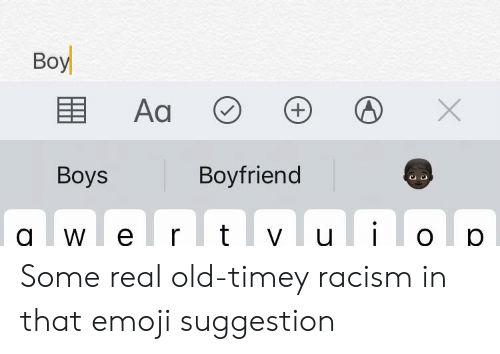 Real Old: Вoy  Aa  +  Boyfriend  Вoys  wer t vu Some real old-timey racism in that emoji suggestion