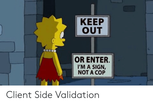 Cop, Sign, and Client: КЕЕР  OUT  OR ENTER.  I'M A SIGN,  NOT A COP Client Side Validation