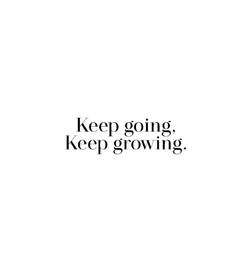 Growing, Going, and Keep: Кeеp going,  Keep growing.