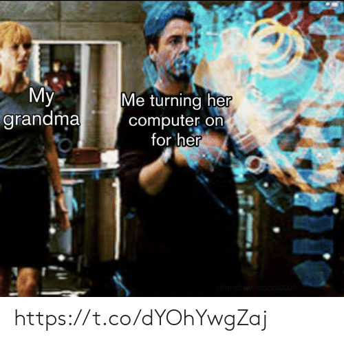 Grandma, Memes, and Computer: Муy  grandma  Me turning her  computer on  for her  ufandrewiscool2000 https://t.co/dYOhYwgZaj