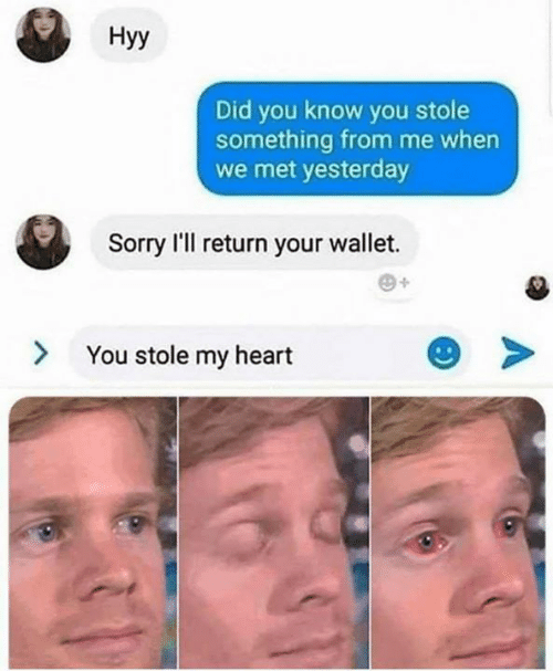 Memes, Sorry, and Heart: Ну  Did you know you stole  something from me when  we met yesterday  Sorry I'll return your wallet.  You stole my heart