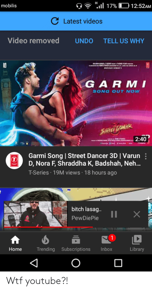 """nora: н  O """"l 17% D12:52AM  mobilis  C Latest videos  Video removed  UNDO  TELL US WHY  GARMI  SONG OUT NOW  SREEI TANEER  2:40  Garmi Song 