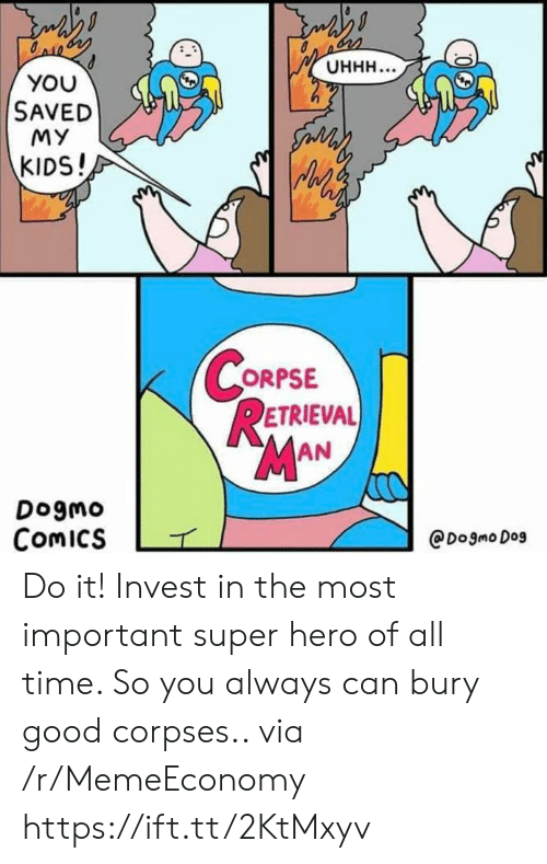 corpses: Онн...  YOU  SAVED  MY  సం  KIDS!  CORPSE  RETRIEVAL  MAN  Dogmo  Comics  @Dogmo Dog Do it! Invest in the most important super hero of all time. So you always can bury good corpses.. via /r/MemeEconomy https://ift.tt/2KtMxyv