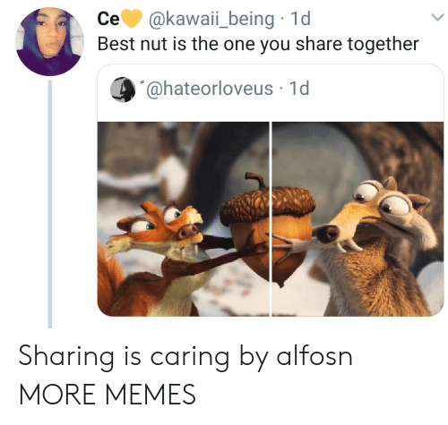 1 D: се. @kawaii-being , 1 d  Best nut is the one you share together  @hateorloveus 1d Sharing is caring by alfosn MORE MEMES