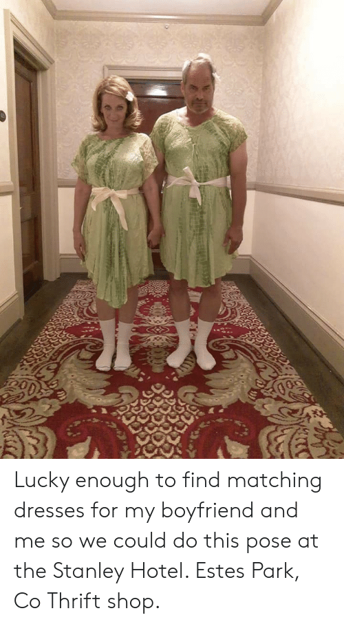 Thrift Shop, Dresses, and Hotel: ל  רגימ Lucky enough to find matching dresses for my boyfriend and me so we could do this pose at the Stanley Hotel. Estes Park, Co Thrift shop.