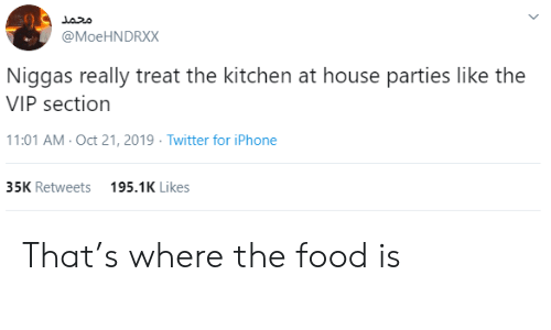 Food, Iphone, and Twitter: محمد  @MoeHNDRXX  Niggas really treat the kitchen at house parties like the  VIP section  11:01 AM- Oct 21, 2019 Twitter for iPhone  35K Retweets  195.1K Likes That's where the food is