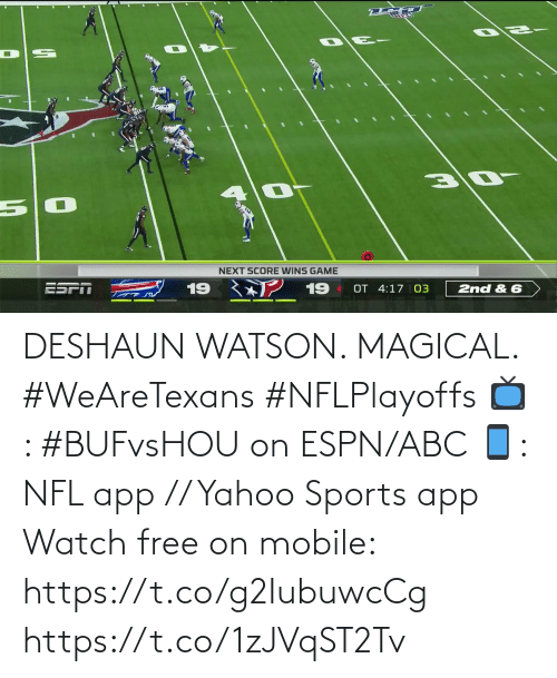 magical: नय  NEXT SCORE WINS GAME  2 19  ESPT  19  OT 4:17 03  2nd & 6 DESHAUN WATSON. MAGICAL. #WeAreTexans #NFLPlayoffs  📺: #BUFvsHOU on ESPN/ABC 📱: NFL app // Yahoo Sports app Watch free on mobile: https://t.co/g2IubuwcCg https://t.co/1zJVqST2Tv