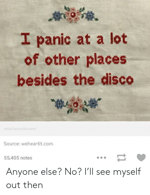 Tumblr, Com, and Disco: ५  I panic at a lot  of other places  besides the disco  stability.tumblr.com/  Source: weheartit.com  55,405 notes Anyone else? No? I'll see myself out then