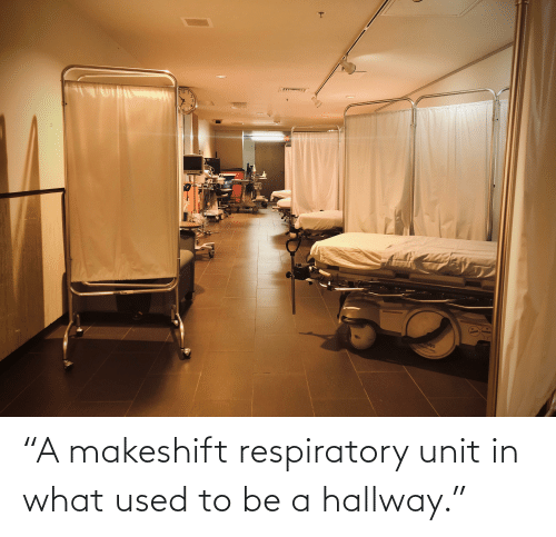 """respiratory: """"A makeshift respiratory unit in what used to be a hallway."""""""
