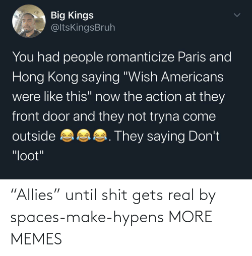 "Until: ""Allies"" until shit gets real by spaces-make-hypens MORE MEMES"