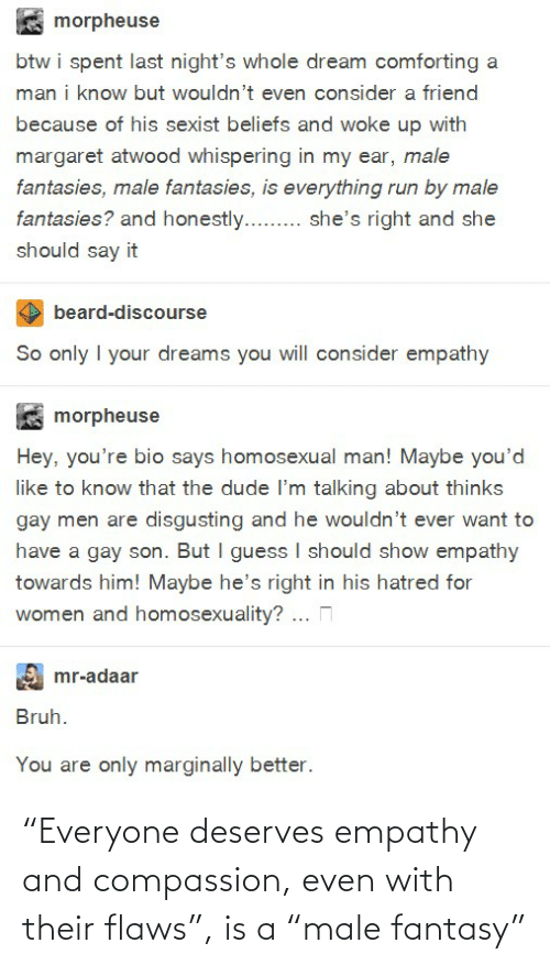 """flaws: """"Everyone deserves empathy and compassion, even with their flaws"""", is a """"male fantasy"""""""