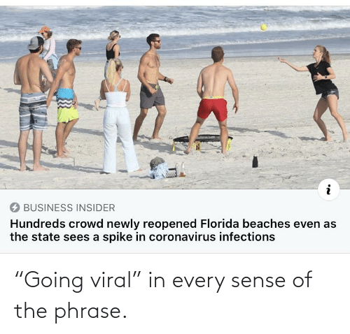 """phrase: """"Going viral"""" in every sense of the phrase."""