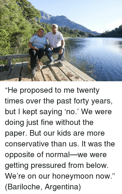"""Dank, Honeymoon, and 🤖: """"He proposed to me twenty times over the past forty years, but I kept saying 'no.' We were doing just fine without the paper.  But our kids are more conservative than us.  It was the opposite of normal—we were getting pressured from below.  We're on our honeymoon now.""""  (Bariloche, Argentina)"""