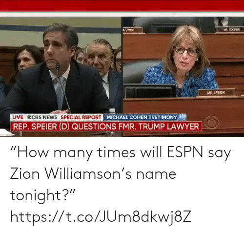 "tonight: ""How many times will ESPN say Zion Williamson's name tonight?"" https://t.co/JUm8dkwj8Z"