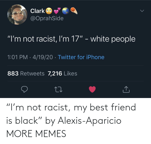 "Racist: ""I'm not racist, my best friend is black"" by Alexis-Aparicio MORE MEMES"