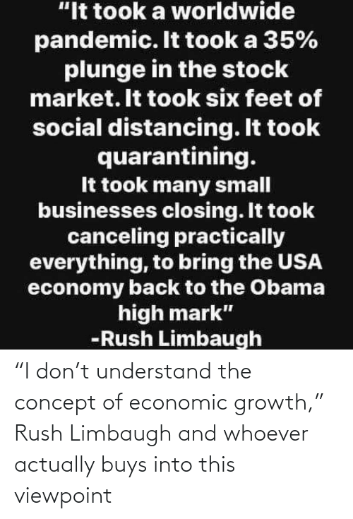 "Buys: ""I don't understand the concept of economic growth,"" Rush Limbaugh and whoever actually buys into this viewpoint"