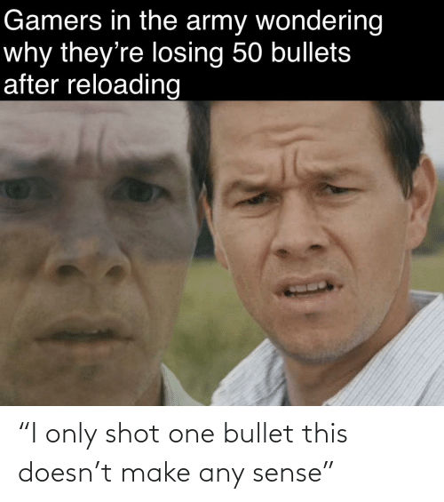 """make: """"I only shot one bullet this doesn't make any sense"""""""